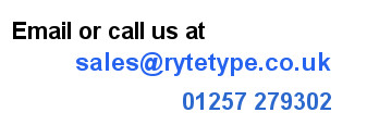 Call 01257 279302 or Email sales@rytetype.co.uk